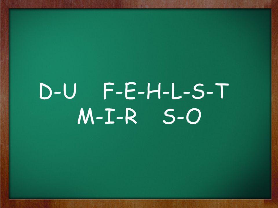 D-U F-E-H-L-S-T M-I-R S-O