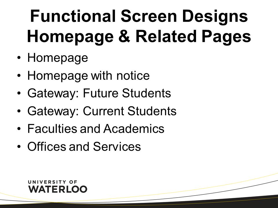 Functional Screen Designs Homepage & Related Pages Homepage Homepage with notice Gateway: Future Students Gateway: Current Students Faculties and Academics Offices and Services