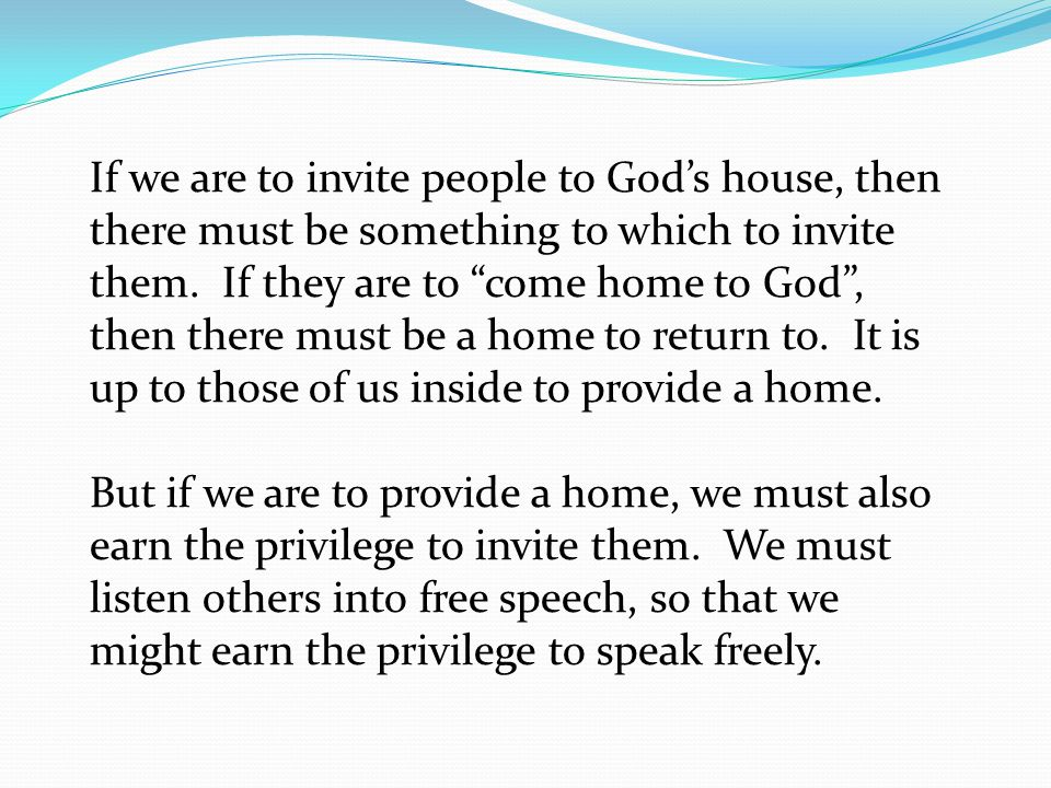 If we are to invite people to God's house, then there must be something to which to invite them.