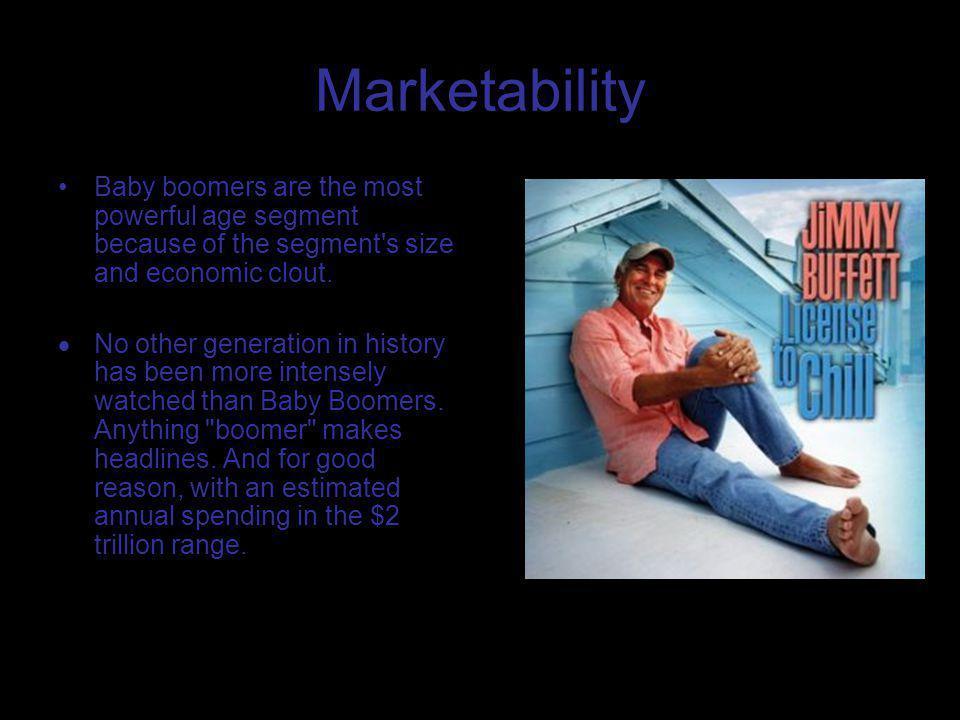 Marketability Baby boomers are the most powerful age segment because of the segment s size and economic clout.