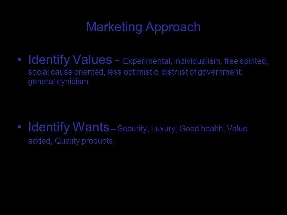 Marketing Approach Identify Values - Experimental, individualism, free spirited, social cause oriented, less optimistic, distrust of government, general cynicism.