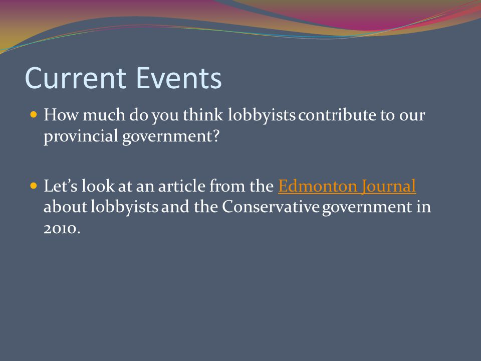 Current Events How much do you think lobbyists contribute to our provincial government.