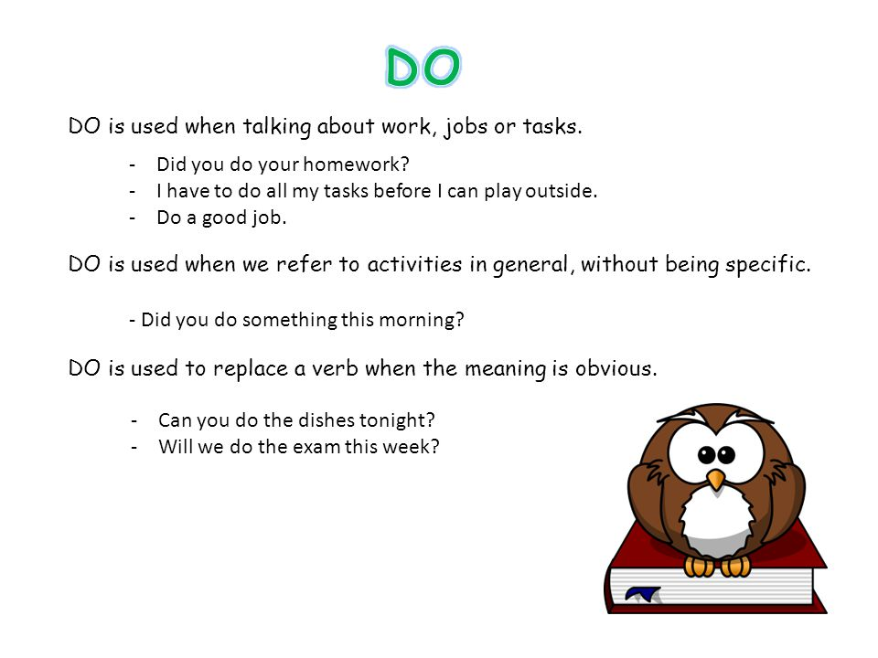 DO is used when talking about work, jobs or tasks.