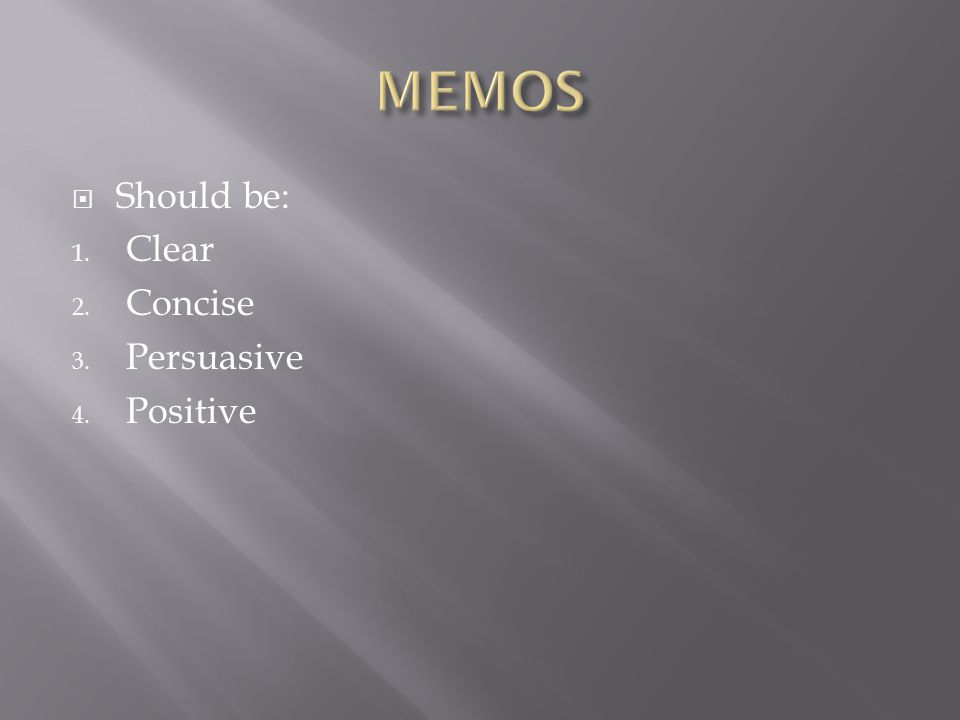  Should be: 1. Clear 2. Concise 3. Persuasive 4. Positive