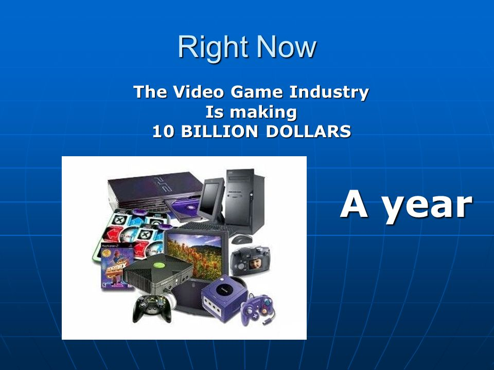 Right Now The Video Game Industry Is making 10 BILLION DOLLARS A year