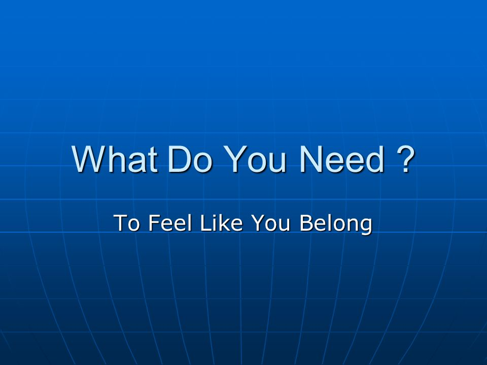 What Do You Need ? RIGHT NOW