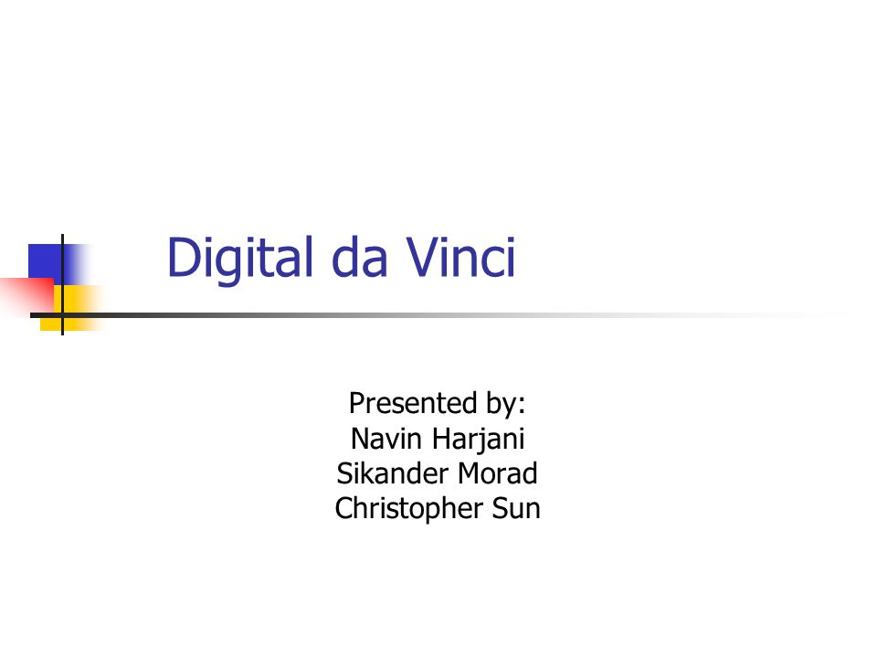 Digital da Vinci Presented by: Navin Harjani Sikander Morad Christopher Sun