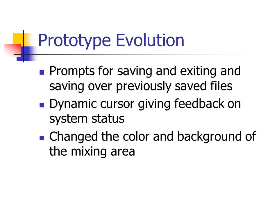 Prototype Evolution Prompts for saving and exiting and saving over previously saved files Dynamic cursor giving feedback on system status Changed the