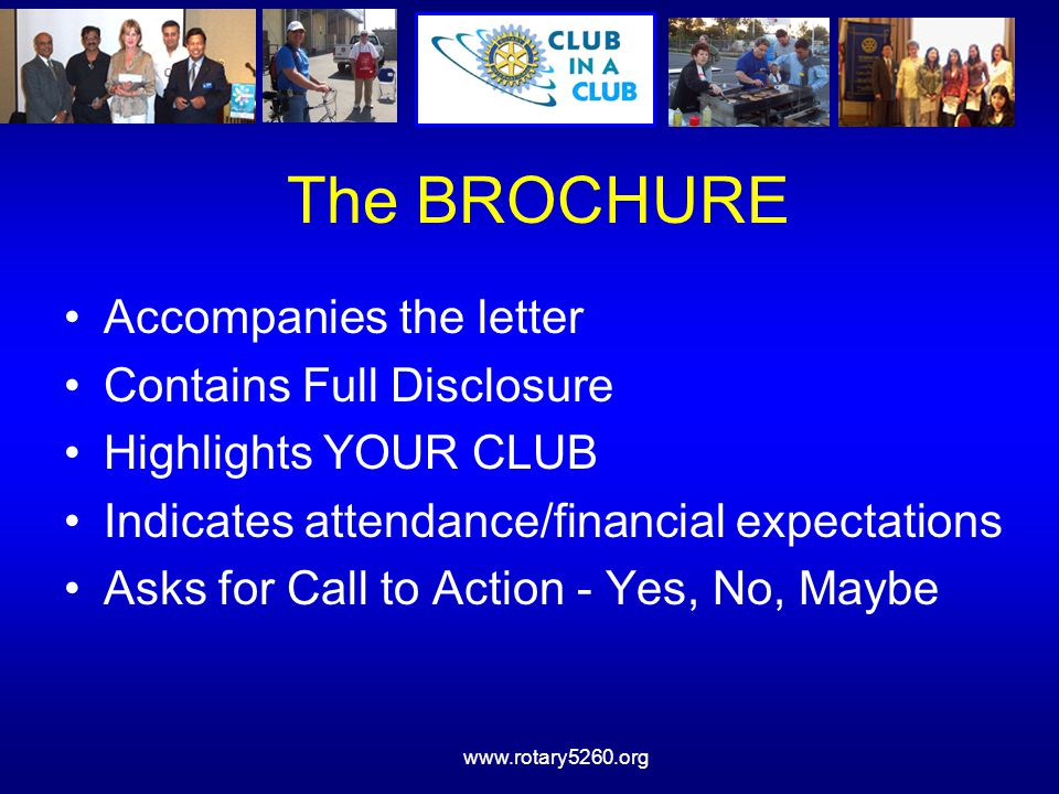 www.rotary5260.org The BROCHURE Accompanies the letter Contains Full Disclosure Highlights YOUR CLUB Indicates attendance/financial expectations Asks