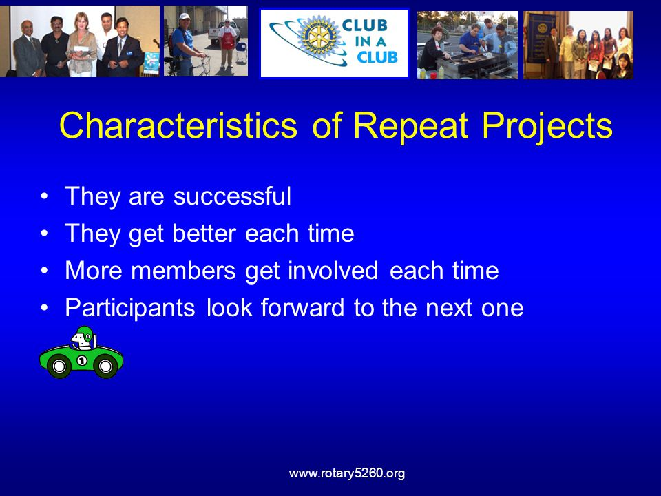www.rotary5260.org Today You Will LEARN How gaining new members is a CLUB PROJECT How inducting new members and retaining them for at least two years is a CLUB PROJECT How a step-by-step procedure working time after time is a CLUB PROJECT How tailoring the project to your club's needs is a CLUB PROJECT