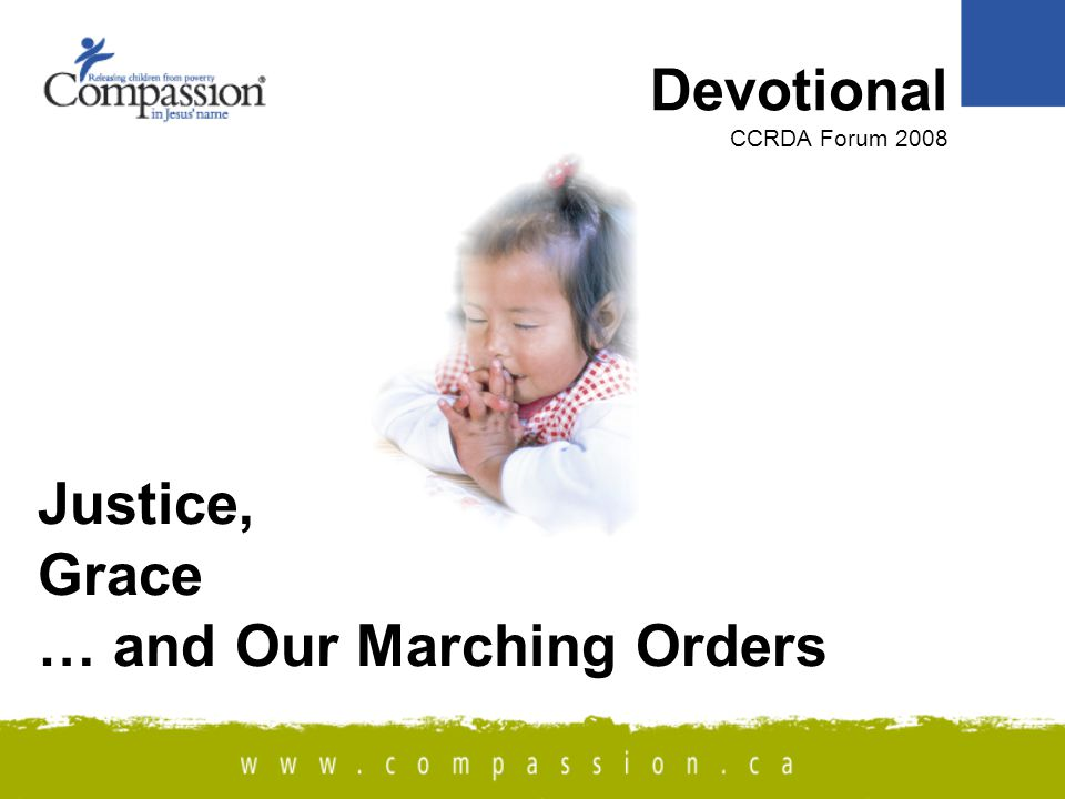 Justice, Grace … and Our Marching Orders Devotional CCRDA Forum 2008