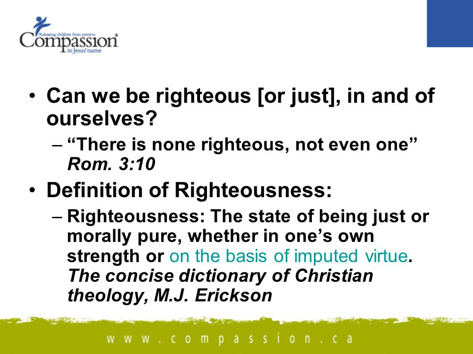 Can we be righteous [or just], in and of ourselves.