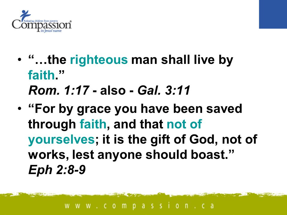 …the righteous man shall live by faith. Rom. 1:17 - also - Gal.