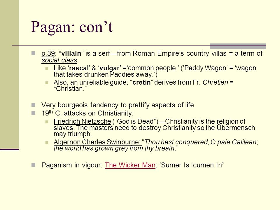 Pagan: con't p.39: villain is a serf—from Roman Empire's country villas = a term of social class.