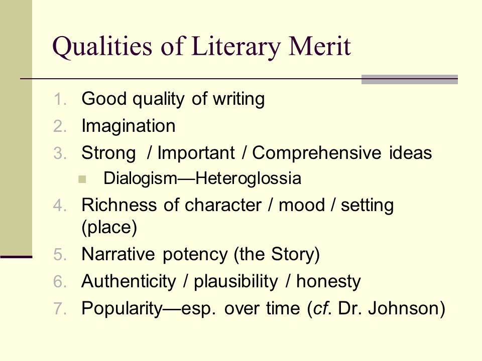 Qualities of Literary Merit 1.Good quality of writing 2.