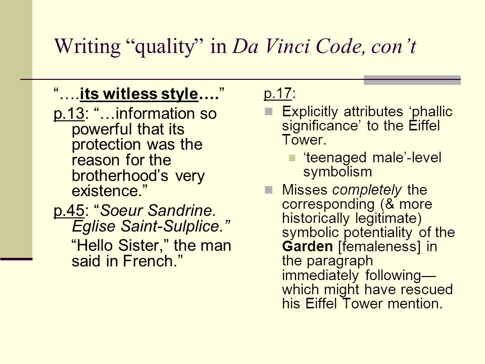 Writing quality in Da Vinci Code, con't ….its witless style…. p.13: …information so powerful that its protection was the reason for the brotherhood's very existence. p.45: Soeur Sandrine.