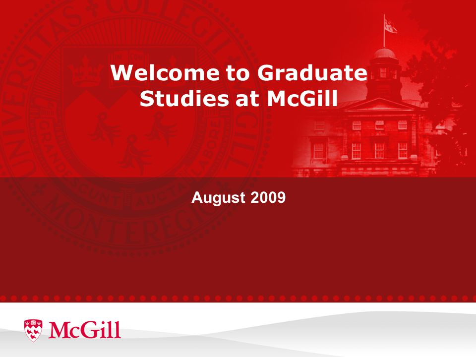 Welcome to Graduate Studies at McGill August 2009