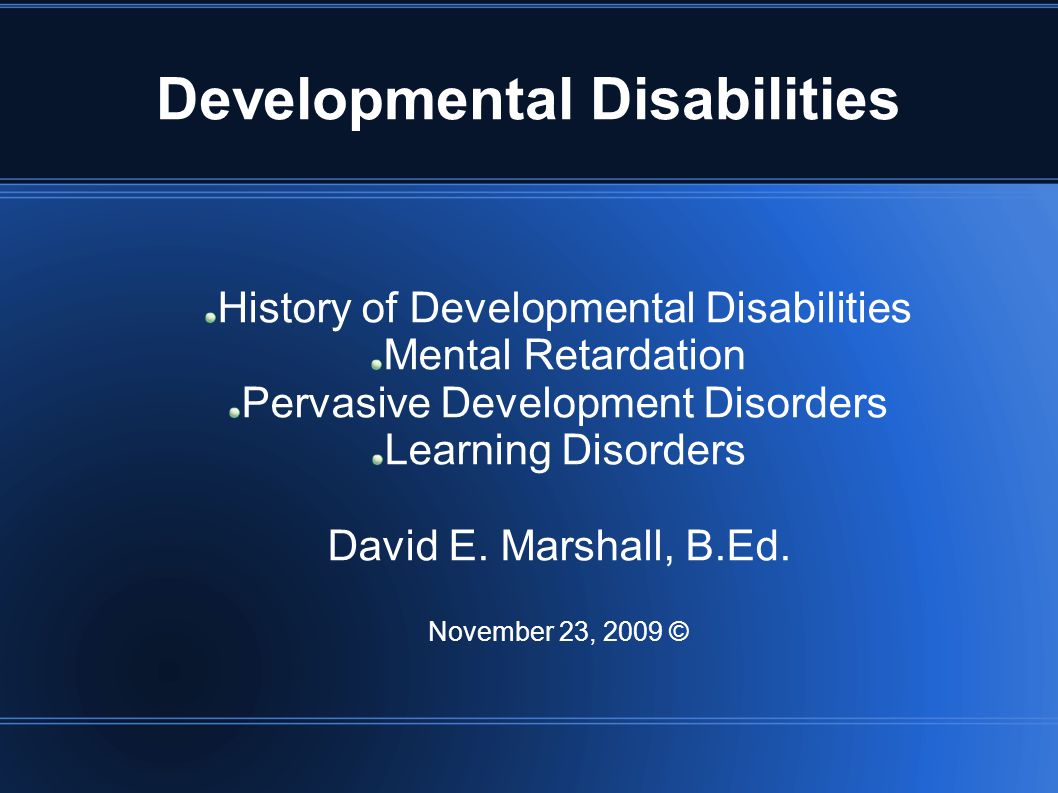 History of Developmental Disabilities Views In pre-recorded history there is only archaeological evidence to suggest how people were treated.