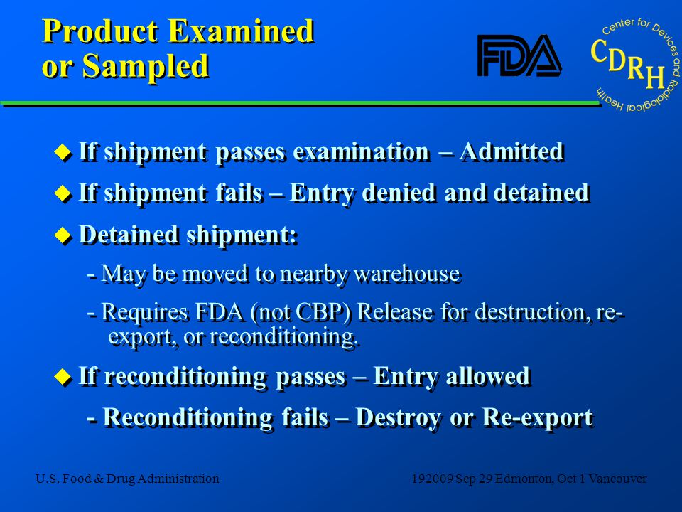 U.S. Food & Drug Administration192009 Sep 29 Edmonton, Oct 1 Vancouver Product Examined or Sampled u If shipment passes examination – Admitted u If sh