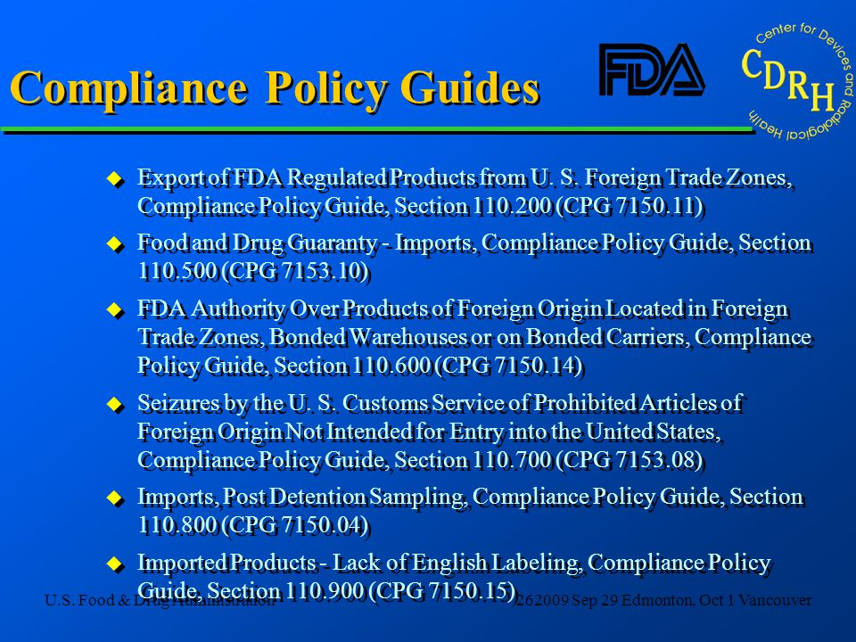 U.S. Food & Drug Administration262009 Sep 29 Edmonton, Oct 1 Vancouver Compliance Policy Guides u Export of FDA Regulated Products from U. S. Foreign