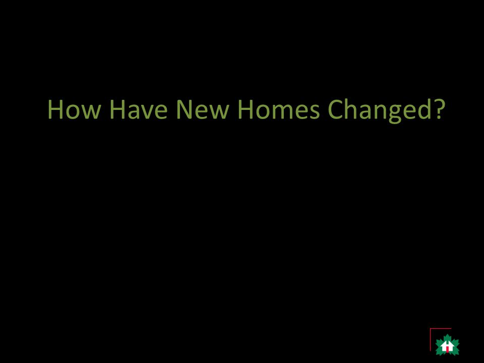 How Have New Homes Changed