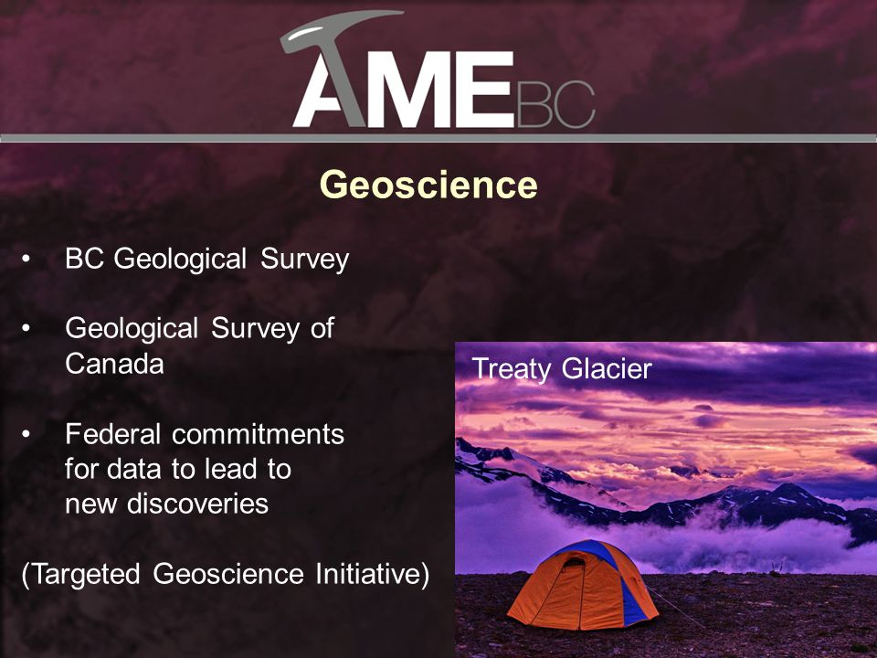 Geoscience BC Geological Survey Geological Survey of Canada Federal commitments for data to lead to new discoveries (Targeted Geoscience Initiative) Treaty Glacier