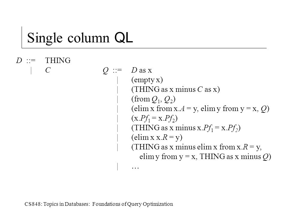 CS848: Topics in Databases: Foundations of Query Optimization New syntax (cont'd) Q ::=D as x |  D ::= > |C | .