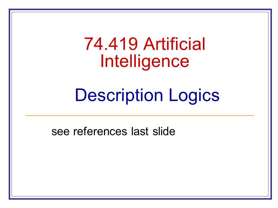 74.419 Artificial Intelligence Description Logics see references last slide