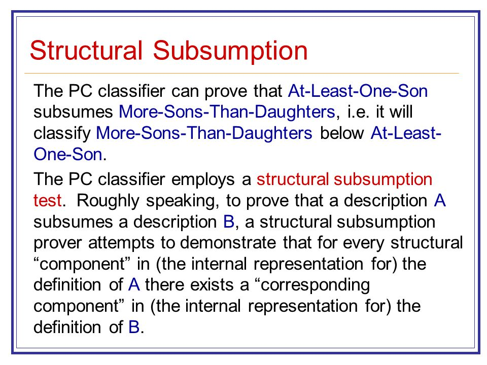 Structural Subsumption The PC classifier can prove that At-Least-One-Son subsumes More-Sons-Than-Daughters, i.e.