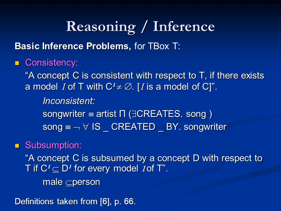 "Reasoning / Inference Basic Inference Problems, Basic Inference Problems, for TBox T: Consistency: Consistency: ""A concept C is consistent with respec"