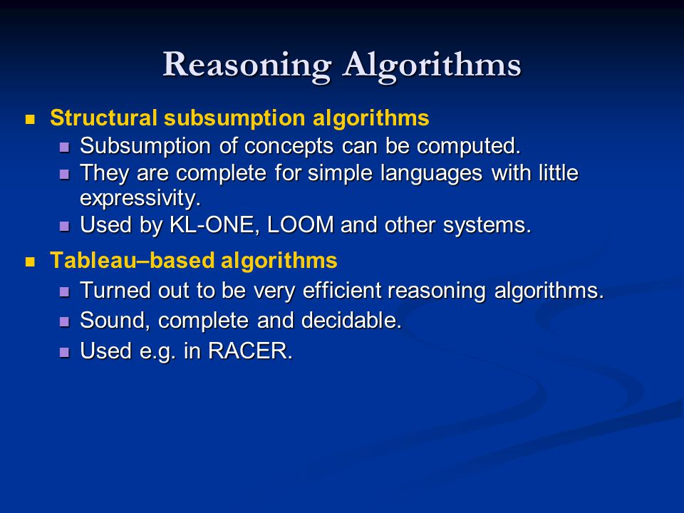 Reasoning Algorithms Structural subsumption algorithms Subsumption of concepts can be computed. Subsumption of concepts can be computed. They are comp