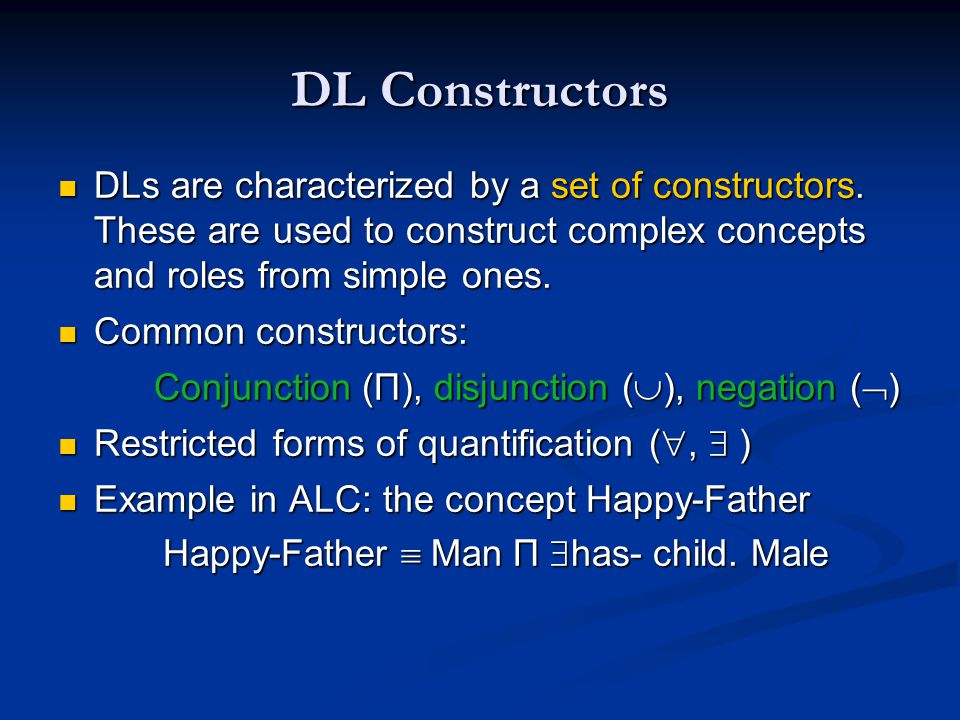 DL Constructors DLs are characterized by a set of constructors. These are used to construct complex concepts and roles from simple ones. DLs are chara