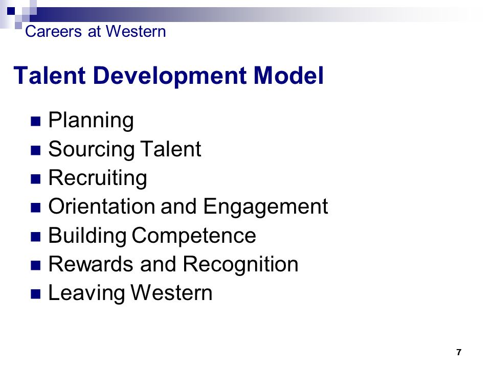 Careers at Western 7 Talent Development Model Planning Sourcing Talent Recruiting Orientation and Engagement Building Competence Rewards and Recognition Leaving Western