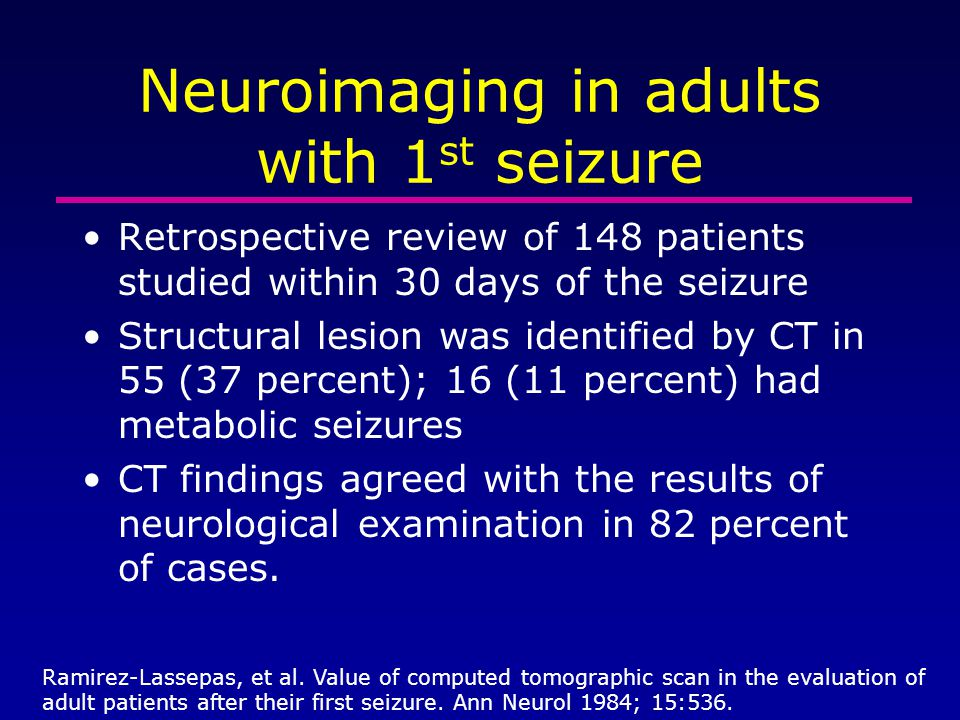 Neuroimaging in adults with 1 st seizure Retrospective review of 148 patients studied within 30 days of the seizure Structural lesion was identified b