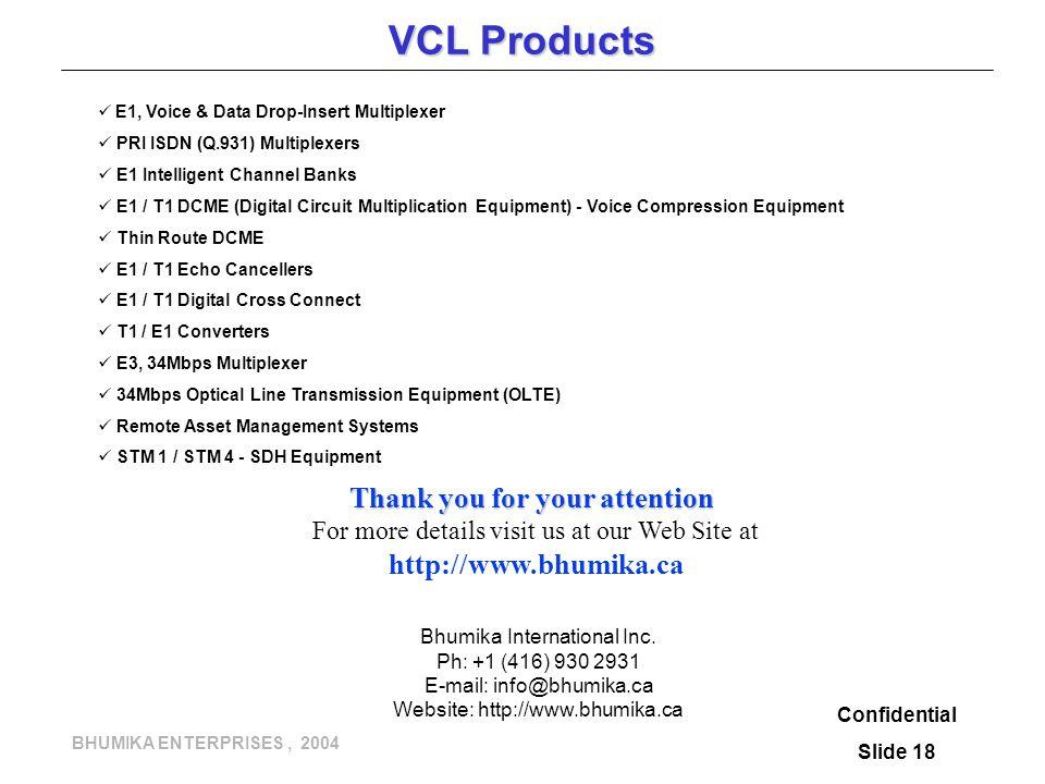 BHUMIKA ENTERPRISES, 2004 VCL Products E1, Voice & Data Drop-Insert Multiplexer PRI ISDN (Q.931) Multiplexers E1 Intelligent Channel Banks E1 / T1 DCM