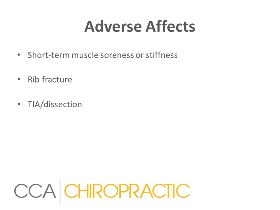 Adverse Affects Short-term muscle soreness or stiffness Rib fracture TIA/dissection