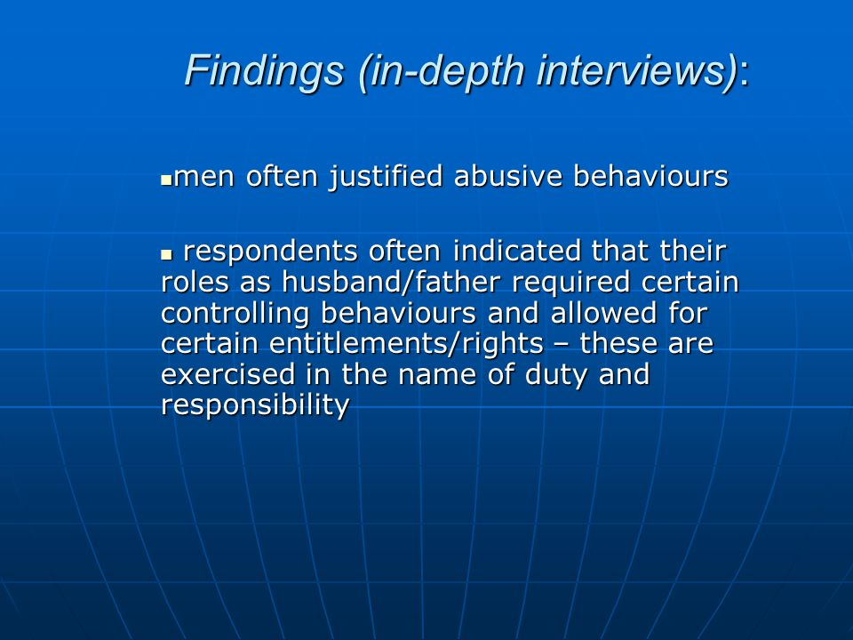 Findings (in-depth interviews): men often justified abusive behaviours men often justified abusive behaviours respondents often indicated that their r