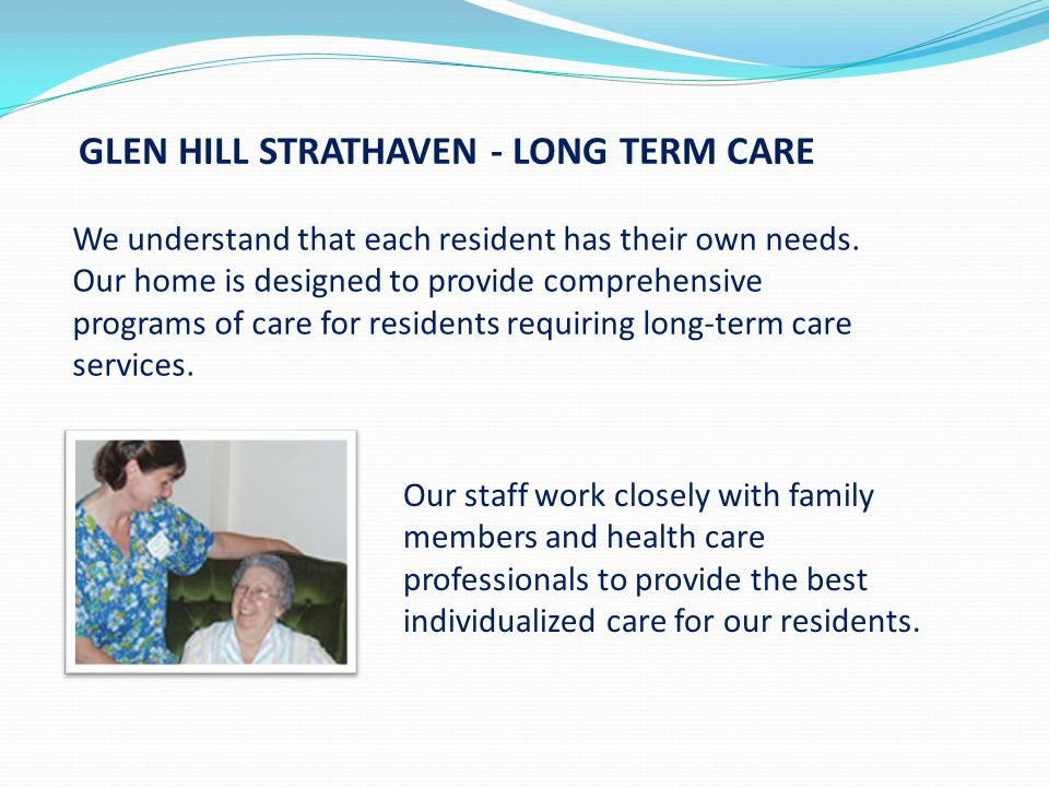 GLEN HILL STRATHAVEN - LONG TERM CARE We understand that each resident has their own needs.