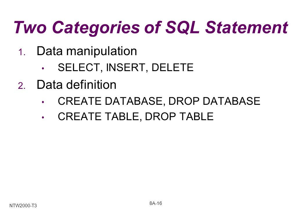 8A-16 NTW2000-T3 Two Categories of SQL Statement 1.