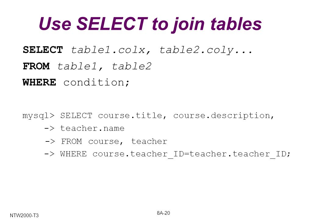8A-20 NTW2000-T3 Use SELECT to join tables SELECT table1.colx, table2.coly...