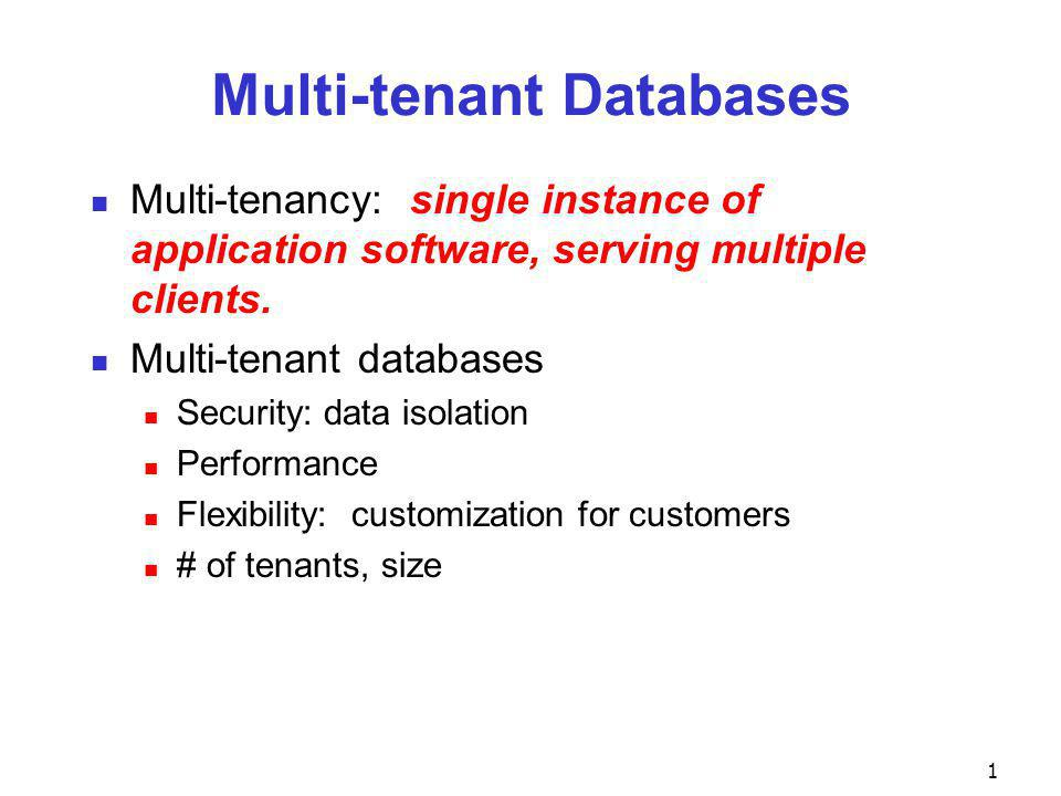 Multi-tenant Databases Multi-tenancy: single instance of application software, serving multiple clients.