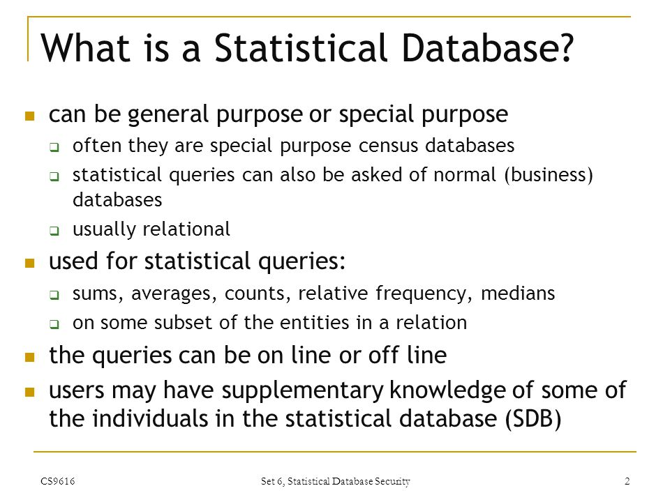 Random Sample Queries if the statistical database is extremely large, then a random sample can be taken and statistics can be calculated on the random sample.