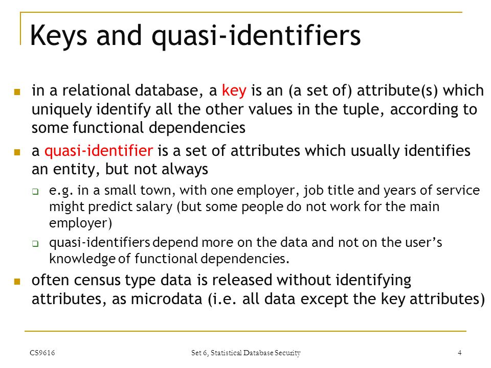 The query is Say for Q(C), the query is: select sum(salary) from R where C You could use another statistic like avg(salary) or count(salary) so you compute Q(A) and Q(T), which are both allowed, and do the arithmetic CS9616 Set 6, Statistical Database Security 15
