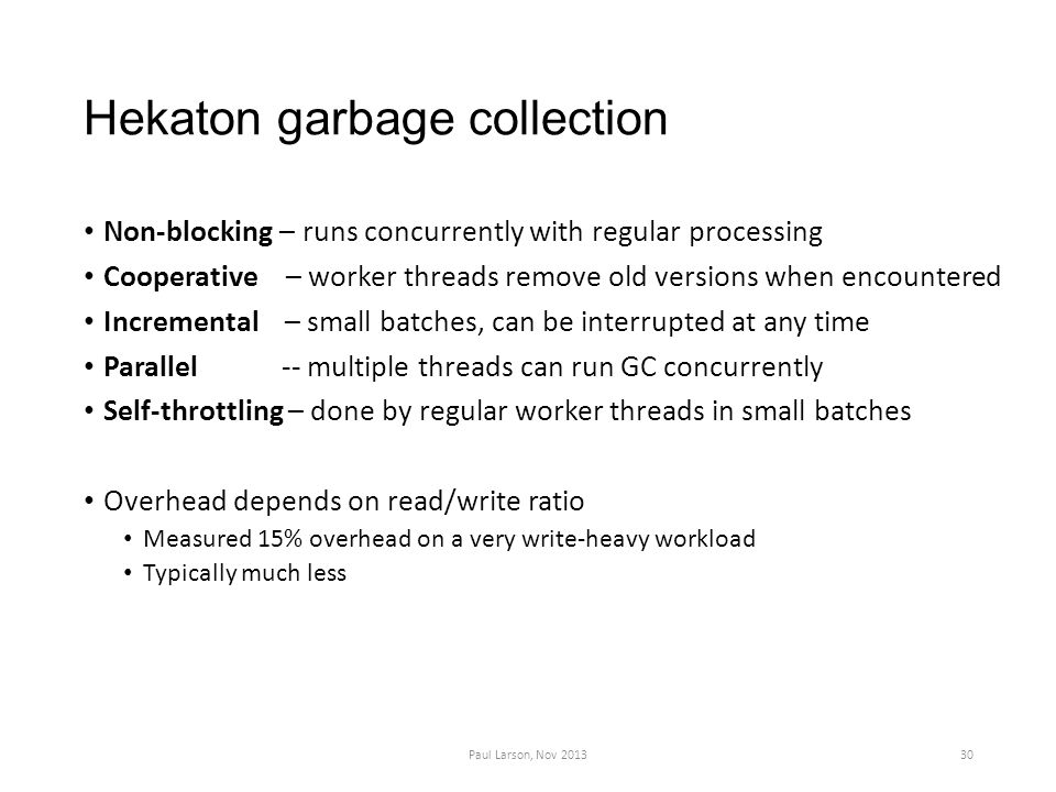 Hekaton garbage collection Non-blocking – runs concurrently with regular processing Cooperative – worker threads remove old versions when encountered