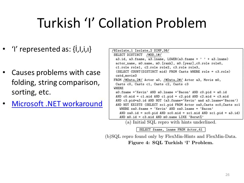 Turkish 'I' Collation Problem 'I' represented as: {İ,I,i,ı} Causes problems with case folding, string comparison, sorting, etc.