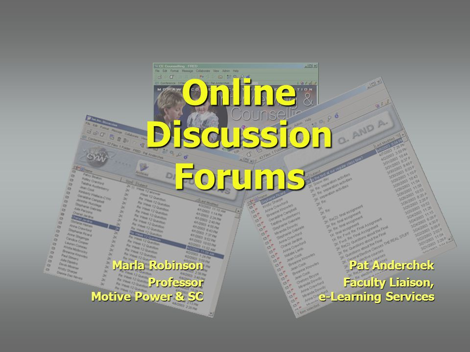 Online Discussion Forums Marla Robinson Professor Motive Power & SC Pat Anderchek Faculty Liaison, e-Learning Services