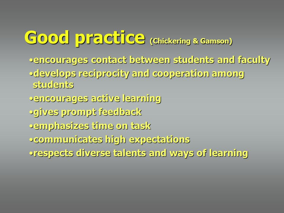 Good practice (Chickering & Gamson) encourages contact between students and facultyencourages contact between students and faculty develops reciprocit