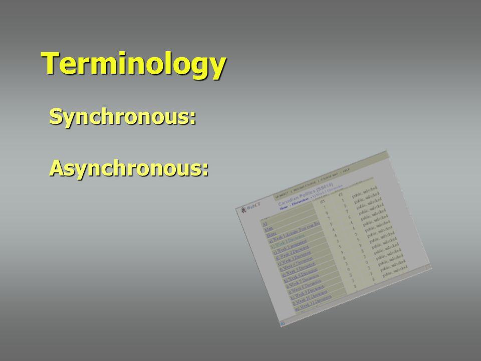Synchronous:Asynchronous: Terminology