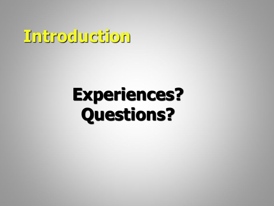 Experiences?Questions? Introduction