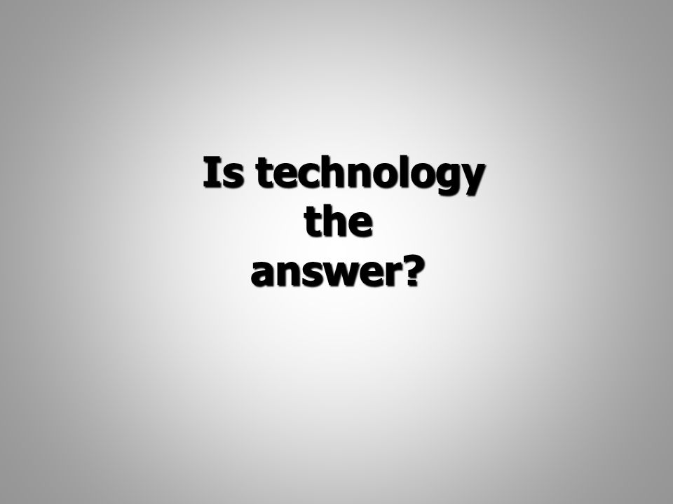 Is technology the answer Is technology the answer